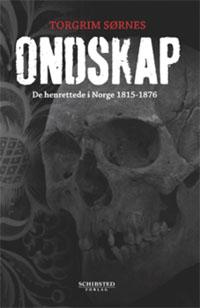 Ondskap. De henrettede i Norge 1815-1876